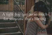 A hug can do so much for someone that's hurting